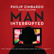 Man, Interrupted: Why Young Men are Struggling & What We Can Do About It, by Philip Zimbardo, Nikita Coulombe