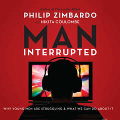 Man, Interrupted: Why Young Men are Struggling & What We Can Do About It Audiobook, by Nikita Coulombe, Philip Zimbardo