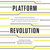 Platform Revolution: How Networked Markets Are Transforming the Economy--and How to Make Them Work for You Audiobook, by Geoffrey G. Parker