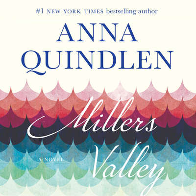 Millers Valley: A Novel Audiobook, by Anna Quindlen