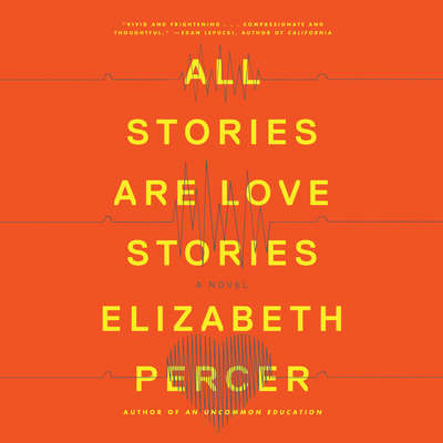 All Stories Are Love Stories: A Novel Audiobook, by Elizabeth Percer