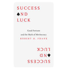 Success and Luck: Good Fortune and the Myth of Meritocracy Audiobook, by