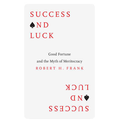 Success and Luck: Good Fortune and the Myth of Meritocracy Audiobook, by Robert H. Frank