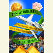 Brazillionaires: Wealth, Power, Decadence, and Hope in an American Country Audiobook, by Alex Cuadros