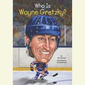 Who Is Wayne Gretzky? Audiobook, by Gail Herman, Nancy Harrison