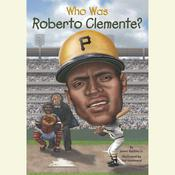 Who Was Roberto Clemente?, by James Buckley, James Buckley