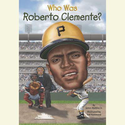 Who Was Roberto Clemente? Audiobook, by James Buckley