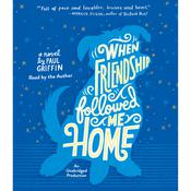 When Friendship Followed Me Home, by Paul Griffin