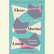 Three-Martini Lunch: A Novel Audiobook, by Suzanne Rindell