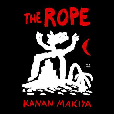 The Rope: A Novel Audiobook, by Kanan Makiya