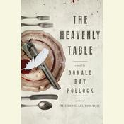 The Heavenly Table: A Novel Audiobook, by Donald Ray Pollock