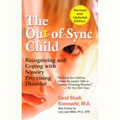 The Out-of-Sync Child: Recognizing and Coping with Sensory Processing Disorder, by Carol Kranowitz