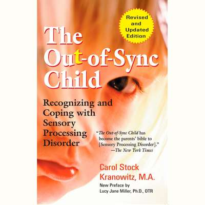 The Out-of-Sync Child: Recognizing and Coping with Sensory Processing Disorder Audiobook, by Carol Kranowitz