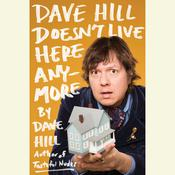 Dave Hill Doesnt Live Here Anymore, by Dave Hill
