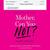 Mother, Can You Not?: And You Thought Your Mom Was Crazy … Audiobook, by Kate Siegel