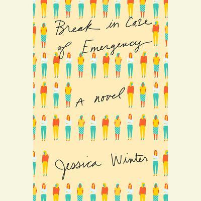 Break in Case of Emergency: A novel Audiobook, by Jessica Winter