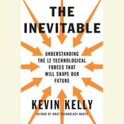 The Inevitable: Understanding the 12 Technological Forces That Will Shape Our Future Audiobook, by Kevin Kelly