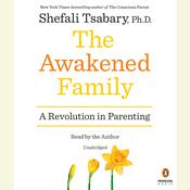 The Awakened Family: A Revolution in Parenting, by Shefali Tsabary, Shefali Tsabary, Shefali Tsabary, Ph.D.