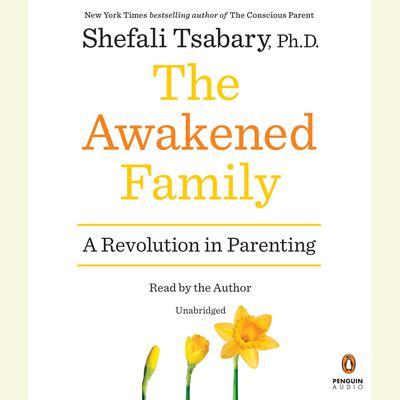The Awakened Family: A Revolution in Parenting Audiobook, by Shefali Tsabary