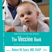 The Vaccine Book: Making the Right Decision for Your Child, by Robert W. Sears