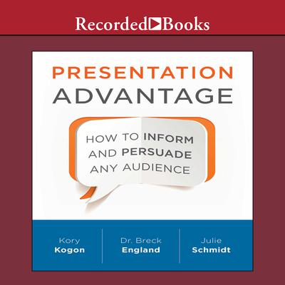 Presentation Advantage: How to Inform and Persuade Any Audience Audiobook, by Kory Kogon
