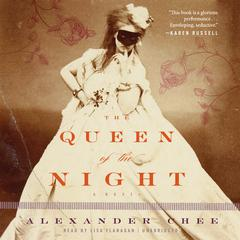 The Queen of the Night Audiobook, by Alexander  Chee