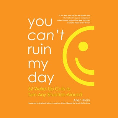 You Cant Ruin My Day: 52 Wake-Up Calls to Turn Any Situation Around Audiobook, by Allen Klein