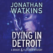 Dying in Detroit: A Bright & Fletcher Mystery Audiobook, by Jonathan Watkins