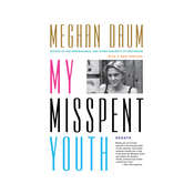 My Misspent Youth: Essays, by Meghan Daum
