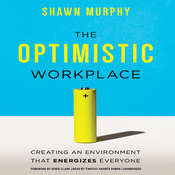 The Optimistic Workplace: Creating an Environment That Energizes Everyone, by Shawn Murphy