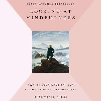 Looking at Mindfulness: 25 Ways to Live in the Moment Through Art Audiobook, by Christophe André