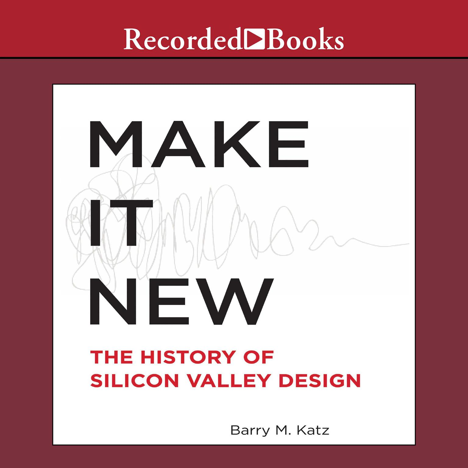 Printable Make It New: The History of Silicon Valley Design Audiobook Cover Art