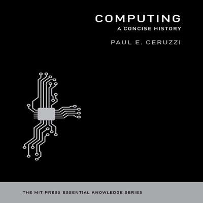 Computing: The MIT Press Essential Knowledge series Audiobook, by Paul E. Ceruzzi