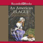 An American Plague: The True and Terrifying Story of the Yellow Fever Epidemic of 1793, by Jim Murphy