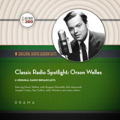 Classic Radio Spotlights: Orson Welles Audiobook, by