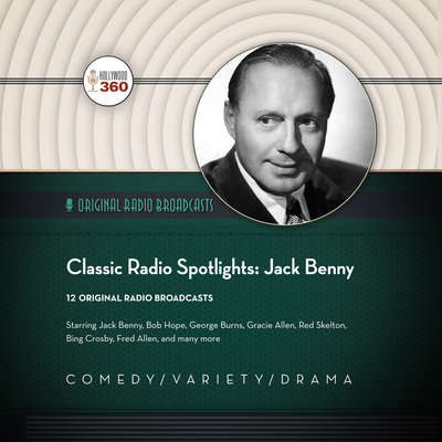 Classic Radio Spotlights: Jack Benny  Audiobook, by Author Info Added Soon