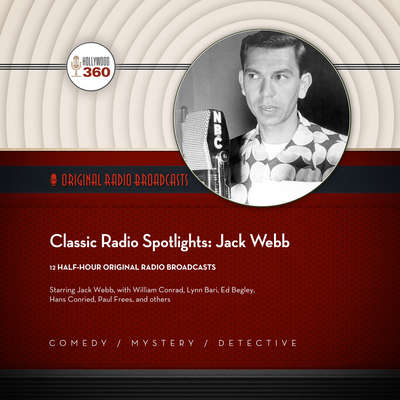 Classic Radio Spotlights: Jack Webb Audiobook, by Hollywood 360