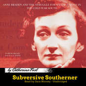 Subversive Southerner: Anne Braden and the Struggle for Racial Justice in the Cold War South, by Catherine Fosl