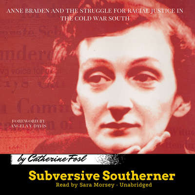 Subversive Southerner: Anne Braden and the Struggle for Racial Justice in the Cold War South Audiobook, by Catherine Fosl