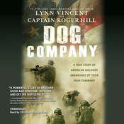 Dog Company: A True Story of American Soldiers Abandoned by Their High Command Audiobook, by Lynn Vincent, Roger Hill