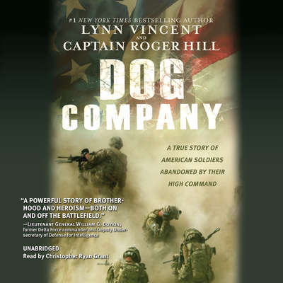 Dog Company: A True Story of American Soldiers Abandoned by Their High Command Audiobook, by Lynn Vincent