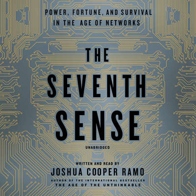 The Seventh Sense: Power, Fortune, and Survival in the Age of Networks Audiobook, by Joshua Cooper Ramo