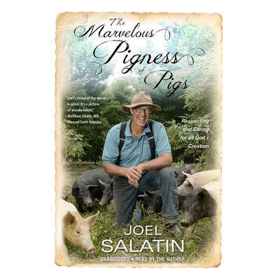 The Marvelous Pigness of Pigs: Respecting and Caring for All Gods Creation Audiobook, by Joel Salatin