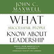 What Successful People Know about Leadership: Advice from America's #1 Leadership Authority, by John C. Maxwell