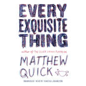 Every Exquisite Thing Audiobook, by Matthew Quick