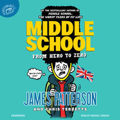 Middle School: From Hero to Zero Audiobook, by Chris Tebbetts, James Patterson