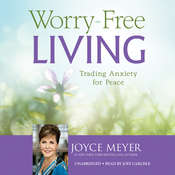 Worry+Free Living: Trading Anxiety for Peace Audiobook, by Joyce Meyer
