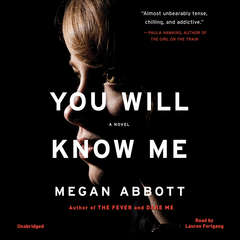 You Will Know Me: A Novel Audiobook, by Megan Abbott