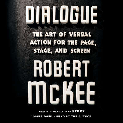 Dialogue: The Art of Verbal Action for Page, Stage, and Screen Audiobook, by Robert McKee