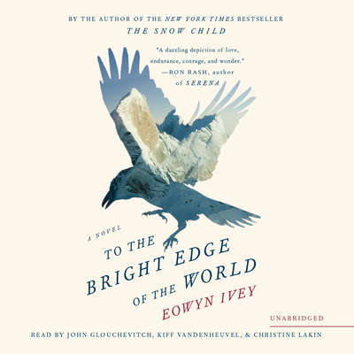 To the Bright Edge of the World: A Novel Audiobook, by Eowyn Ivey